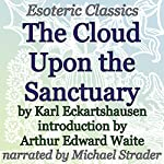 Cloud upon the Sanctuary: Esoteric Classics | Karl Eckartshausen,Arthur Edward Waite