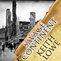 Savage Continent: Europe in the Aftermath of World War II (       UNABRIDGED) by Keith Lowe Narrated by John Lee