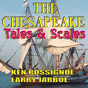 The Chesapeake: Tales & Scales: Selected Short Stories from The Chesapeake | [Ken Rossignol, Larry Jarboe]