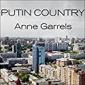 Putin Country: A Journey into the Real Russia Audiobook by Anne Garrels Narrated by Anne Garrels