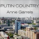 Putin Country: A Journey into the Real Russia | Anne Garrels