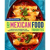 Easy Mexican Food Favorites: A Mexican Cookbook for Taqueria-Style Home Cooking by Jennifer Olvera (Kindle Edition)