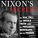 Nixon's Secrets Audiobook by Roger Stone, Mike Colapietro Narrated by Stephen Hoye