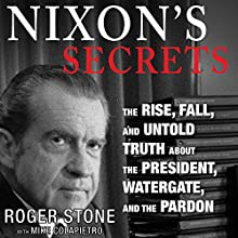 Nixon's Secrets (       UNABRIDGED) by Roger Stone, Mike Colapietro Narrated by Stephen Hoye