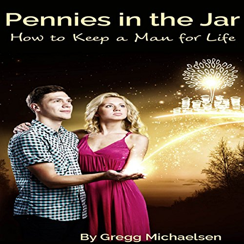 Pennies in the Jar: How to Keep a Man for Life: Relationship and Dating Advice for Women, Book 14