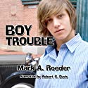 Boy Trouble (       UNABRIDGED) by Mark A. Roeder Narrated by Robert G. Davis