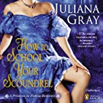 How to School Your Scoundrel: A Princess in Hiding, Book 3 (       UNABRIDGED) by Juliana Gray Narrated by Carmen Rose