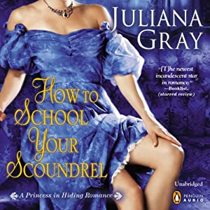 How to School Your Scoundrel: A Princess in Hiding, Book 3 | [Juliana Gray]