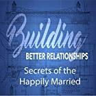 Building Better Relationships: Secrets of the Happily Married Rede von Rick McDaniel Gesprochen von: Rick McDaniel