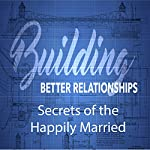 Building Better Relationships: Secrets of the Happily Married | Rick McDaniel