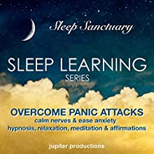 Overcome Panic Attacks, Calm Nerves and Ease Anxiety: Sleep Learning, Hypnosis, Relaxation, Meditation & Affirmations - Jupiter Productions (       UNABRIDGED) by Jupiter Productions Narrated by Anna Thompson
