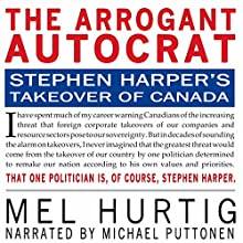 The Arrogant Autocrat: Stephen Harper's Takeover of Canada (       UNABRIDGED) by Mel Hurtig Narrated by Michael Puttonen