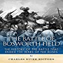 The Battle of Bosworth Field: The History of the Battle That Ended the Wars of the Roses (       UNABRIDGED) by  Charles River Editors Narrated by Paul Bloede