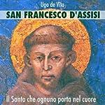 San Francesco d'Assisi. Il santo che ognuno porta nel cuore. | Ugo de Vita