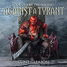 Against a Tyrant: The Far End, Book 1 Audiobook by Clint Gleason Narrated by Mark Deakins