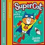 Supercat vs the Pesky Pirate: Supercat, Book 3 | Jeanne Willis