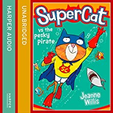 Supercat vs the Pesky Pirate: Supercat, Book 3 (       UNABRIDGED) by Jeanne Willis Narrated by Paul Panting