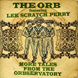 More Tales From The Orbservatory The Orb Featuring Lee Scratch Perry