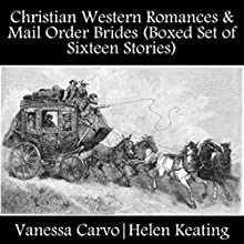 Christian Western Romances & Mail Order Brides: Boxed Set of Sixteen Stories (       UNABRIDGED) by Vanessa Carvo, Helen Keating Narrated by Mary Conway