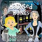Haunted Hijinks: An Agnes Barton Paranormal Mystery, Book 1 | Madison Johns
