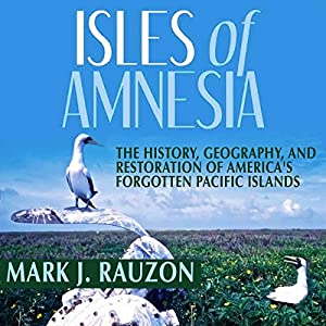 Isles of Amnesia: The History, Geography, and Restoration of America's Forgotten Pacific Islands - A Latitude 20 Book Hörbuch von Mark J. Rauzon Gesprochen von: Randall R. Berner