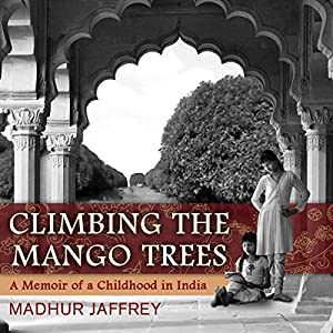 Climbing the Mango Trees: A Memoir of a Childhood in India Audiobook