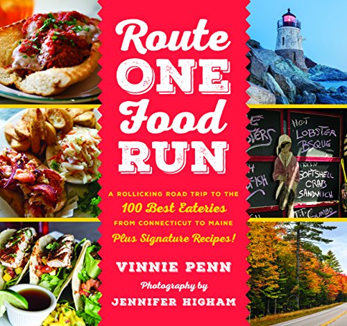 Route One Food Run: A Rollicking Tour of the 100 Best Road Trip Eats from Connecticut to Maine by Vinnie Penn