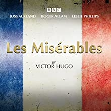 Les Miserables: A BBC Radio 4 full-cast dramatisation  by Victor Hugo Narrated by Joss Ackland, Roger Allam,  full cast