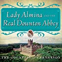 Lady Almina and the Real Downton Abbey: The Lost Legacy of Highclere Castle Audiobook by  The Countess of Carnarvon Narrated by Wanda McCaddon