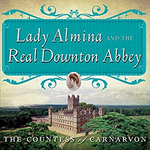 Lady Almina and the Real Downton Abbey Audiobook