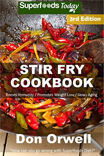 Stir Fry Cookbook: Over 110 Quick & Easy Gluten Free Low Cholesterol Whole Foods Recipes full of Antioxidants & Phytochemicals (Natural Weight Loss Transformation Book 271) by Don Orwell
