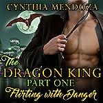Flirting with Danger: The Dragon King, Book 1 | Cynthia Mendoza