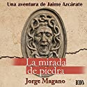 La Mirada de Piedra [The Gaze of Stone] Audiobook by Jorge Magano Narrated by Jose Javier Serrano