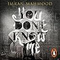 You Don't Know Me Hörbuch von Imran Mahmood Gesprochen von: Adam Deacon