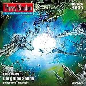 Die grüne Sonne (Perry Rhodan 2639) Hörbuch