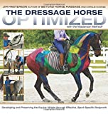 img - for The Dressage Horse Optimized with the Masterson Method: Developing and Preserving the Equine Athlete through Effective, Sport-Specific Bodywork book / textbook / text book