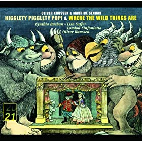 Knussen: Higglety, Pigglety, Pop! & Where the Wild Things are
