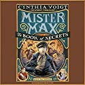 Mister Max: The Book of Secrets: Mister Max 2 (       UNABRIDGED) by Cynthia Voigt Narrated by Paul Boehmer