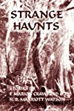 Strange Haunts: Stories by F. Marion Crawford and H. B. Marriott Watson