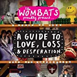 The Wombats A Guide to Love, Loss & Desperation
