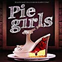 Pie Girls (       UNABRIDGED) by Lauren Clark Narrated by JoBe Cerny, Mary Hollis Inboden