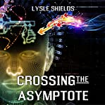 Crossing the Asymptote | Lysle Shields