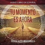 Tu Momento Es Ahora [Your Moment Is Now]: 3 Pasos para que el Éxito Te Suceda a Ti [3 Steps for Success to Happen to You]   Victor Hugo Manzanilla