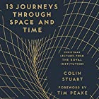 13 Journeys Through Space and Time: Christmas Lectures from the Royal Institution Hörbuch von  The Royal Institution Gesprochen von: Jonathan Keeble
