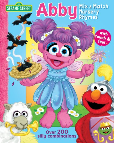 Sesame Street Abby Mix & Match Nursery Rhymes: With Touch & Feel, Over 100 Silly Combinations