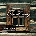 The Living Audiobook by Annie Dillard Narrated by Grace Conlin