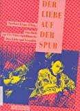 img - for Der Liebe auf der Spur. Begleitbuch zur achtteiligen Spielfilmserie zum Thema Liebe und Sexualit t book / textbook / text book
