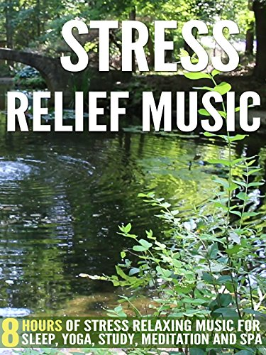 Stress Relief Music: 8 Hours of Stress Relaxing Music For Sleep, Yoga, Study, Meditation and Spa on Amazon Prime Instant Video UK