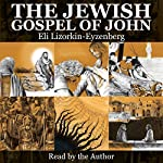 The Jewish Gospel of John: Discovering Jesus, King of All Israel | Eli Lizorkin-Eyzenberg
