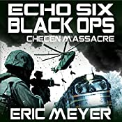 Chechen Massacre: Echo Six: Black Ops 4 | Eric Meyer